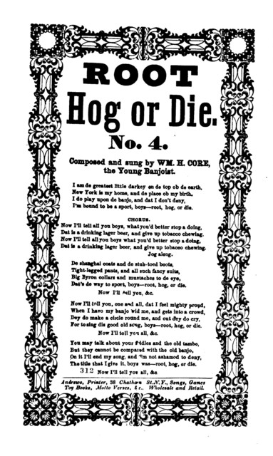Root hog or die. No. 4. Composed and sung by Wm. H. Core, the young banjoist. Andrews, Printer, 38 Chatham Street, N. Y
