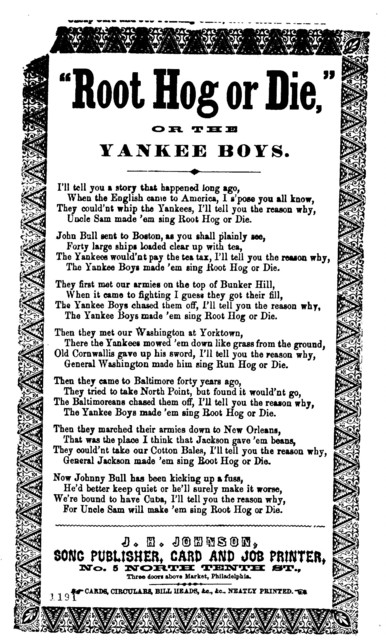 """""""Root hog or die,"""" or the Yankee boys. J. H. Johnson, Song Publisher, &c., No. 5 North tenth St., Three doors above Market, Philadelphia"""