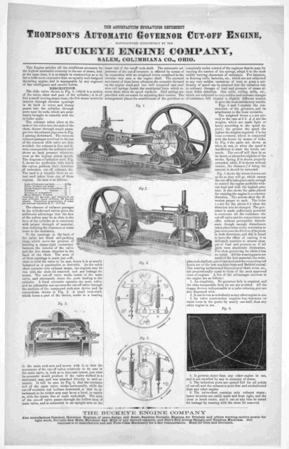 The accompanying engraving represent Thompson's automatic governor cut-off engine, manufactured exclusively by the Buckeye engine company, Salem, Columbiana Co., Ohio ... [n. d.].