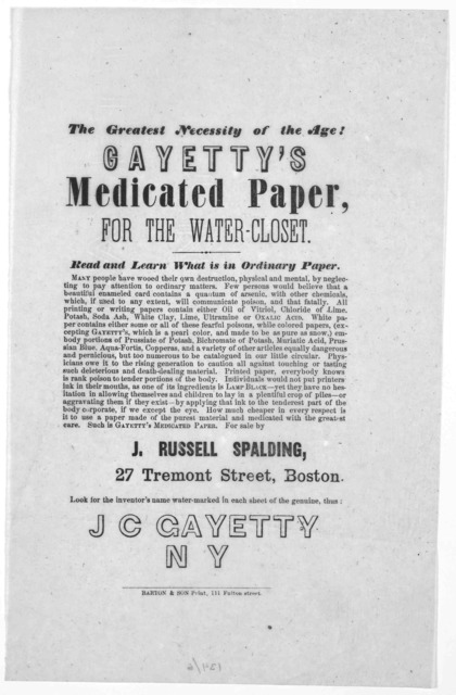 The greatest necessity of the age! Gayetty's medicated paper for the water-closet. Read and learn what is in ordinary paper ... J. C. Gayetty N. Y. Barton & son Print, III Fulton street [n. d.].