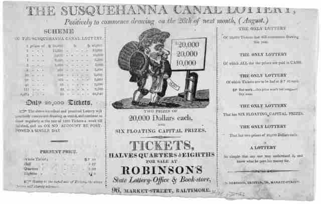 The Susquehanna Canal lottery. Positively to commence drawing on the 26th of next month (August) ... two prizes of 20,000 dollars each, and six floating capital prizes. Tickets, halves quarters & eights for sale at Robinson's State lottery-offic