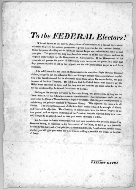 To the Federal electors! It is well known to you that the change from a Confederation, to a federal government was made to give to the national government a power to provide for the common defence ... Patriot Extra. [n. d.].