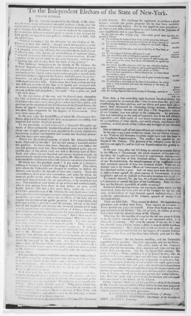 To the independent electors of the state of New York. Fellow citizens: In the address circulated by the friends of Mr. Clinton, there are many insinuations intended to throw a shade over the independence and manliness of character hitherto unive