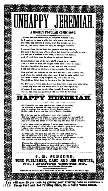 Unhappy Jeremiah. A highly popular comic song. J. H. Johnson, Song Publisher, &c., No. 5 North Tenth st., three doors above Market [Street] Philadelphia