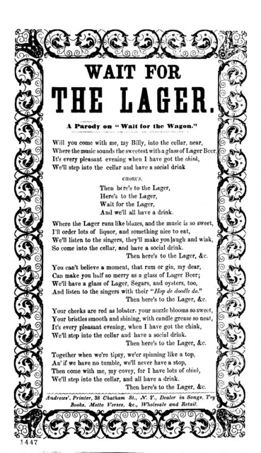 "Wait for the lager. A parody on ""Wait for the wagon."" Andrews', printer, 38 Chatham St., N. Y"