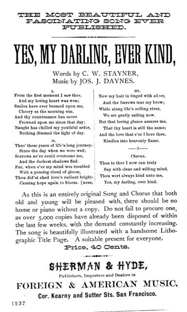 Yes, my darling, ever kind. Words by C. W. Stayner. Sherman & Hyde, Publishers, &c., Cor. Kearney and Sutter Sts. San Francisco