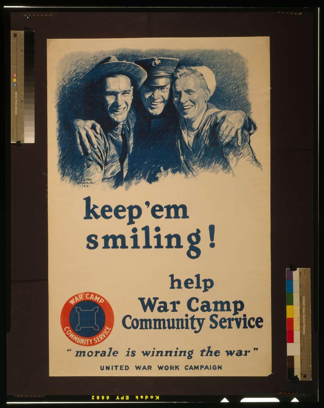 "Keep 'em smiling! Help War Camp Community Service ""Morale is winning the war""--United War Work Campaign/ / M. Leone Bracker 1918."