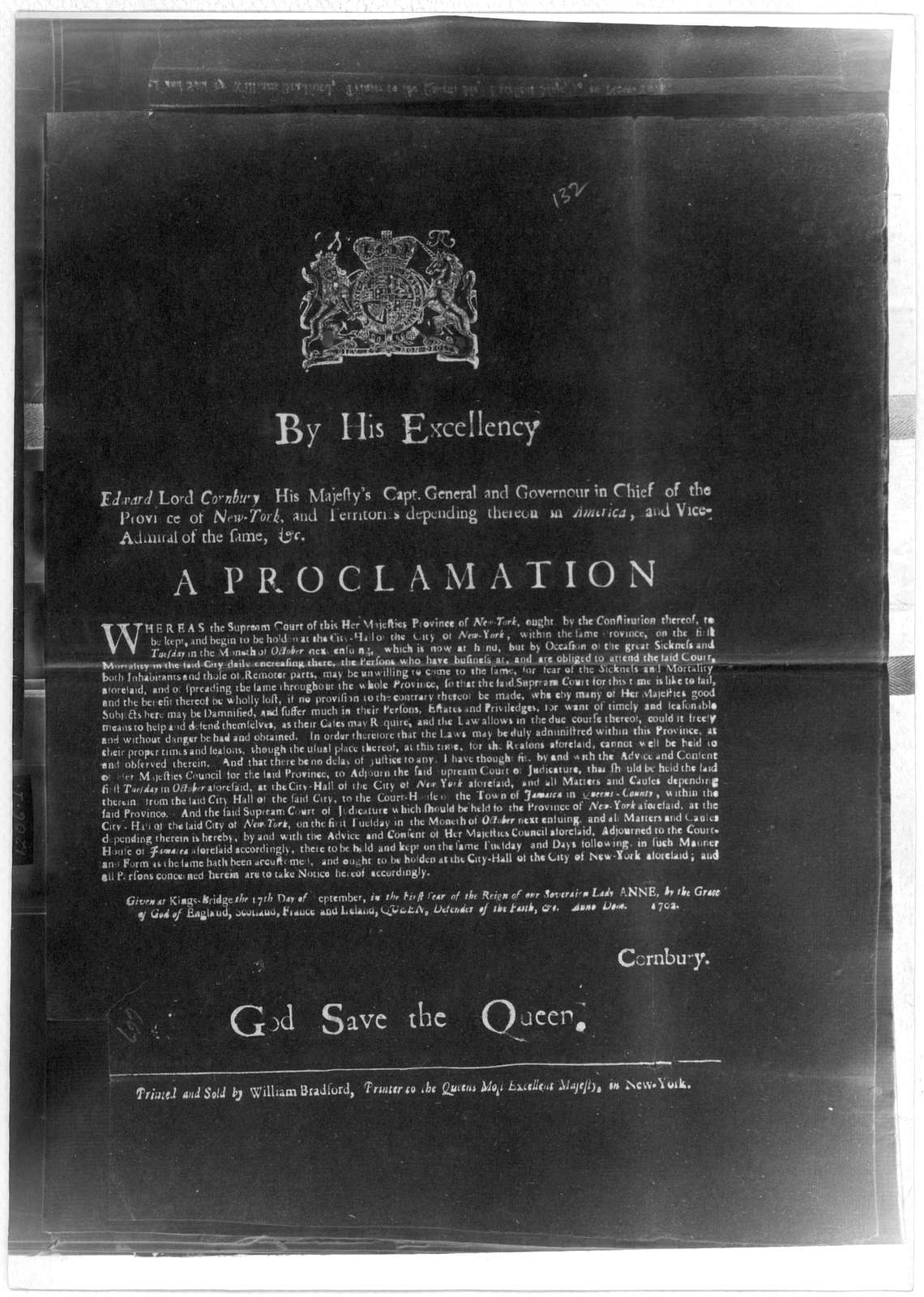 By His Excellency Edward Lord Cornbury, His Majesty's Capt. General and Governour in chief of the Province of New York ... A proclamation. Whereas the Supreme Court of Her Majesties Province of New York ought by the constitution, there of to be