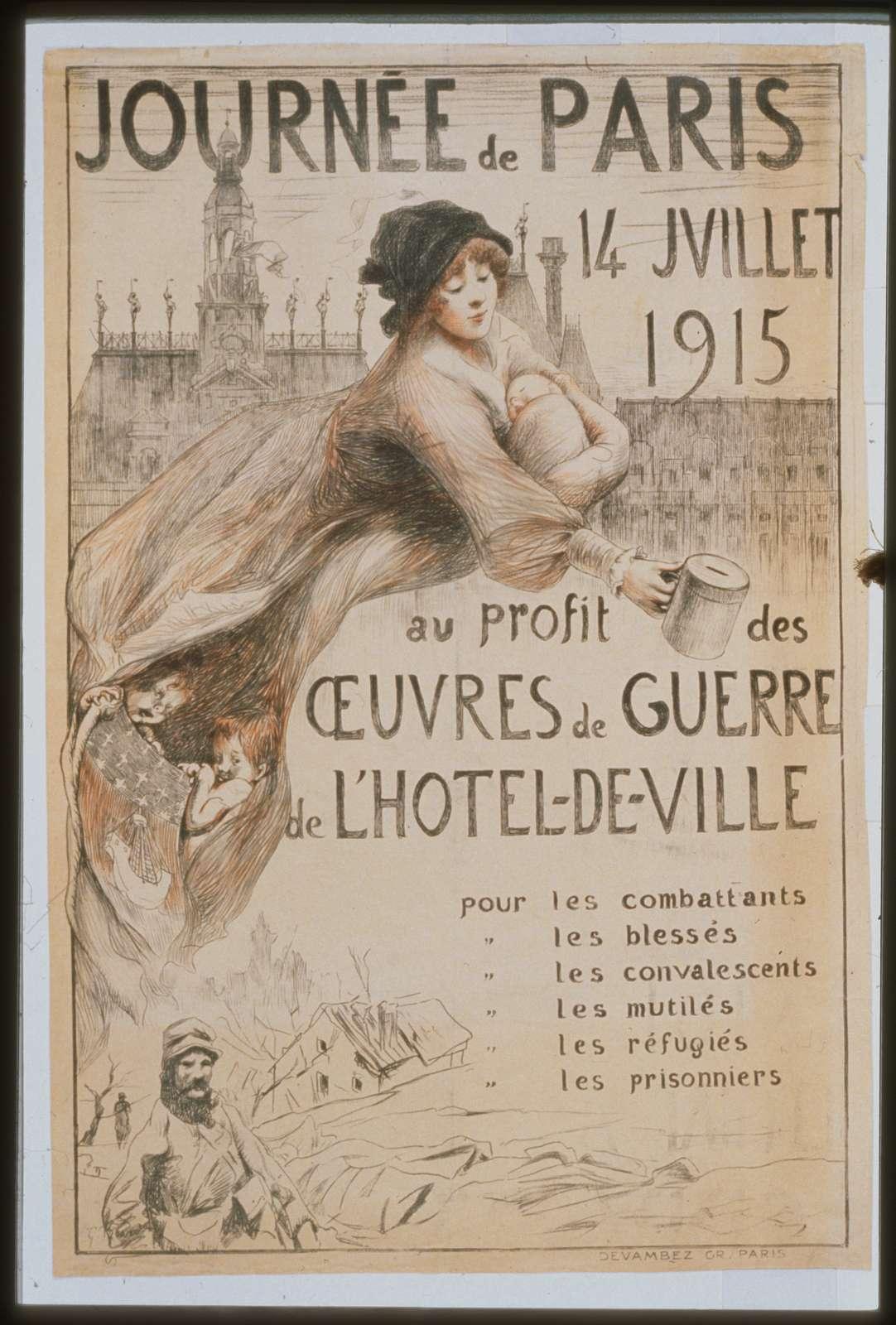 Journée de Paris. 14 Juillet 1915 au profit des oeuvres de guerre de l'Hôtel-de-Ville. Pour les combattants . . .