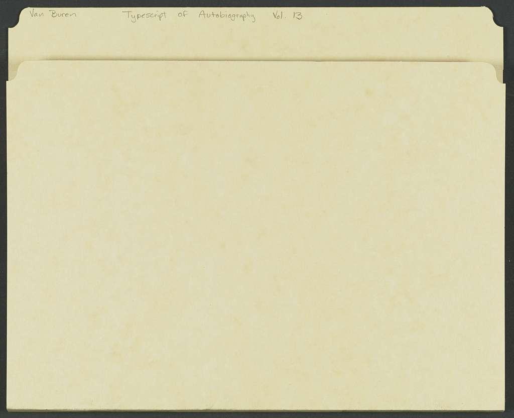 Martin Van Buren Papers: Series 7, Miscellany, 1814-1910; Typescript of autobiography; Volume 13