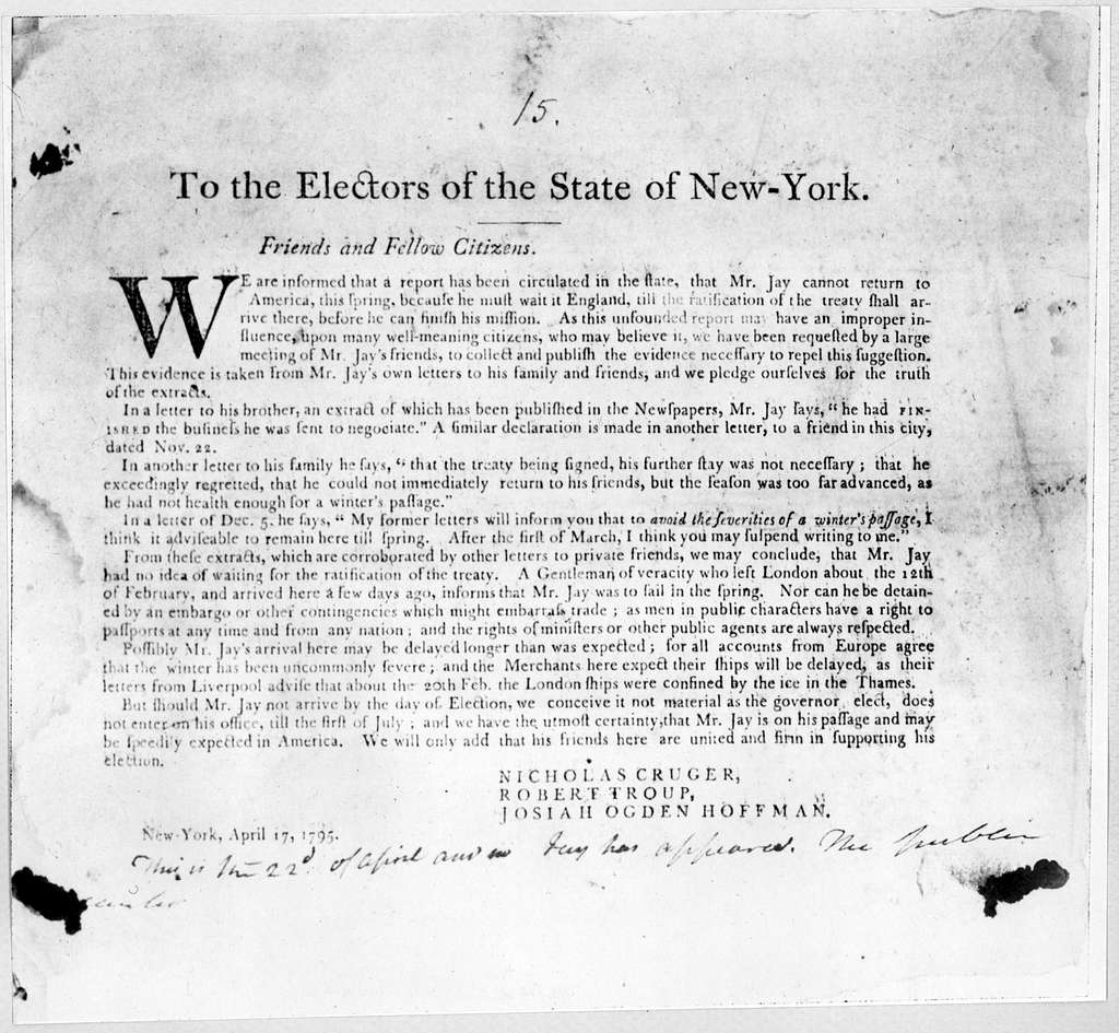To the electors of the State of New York. Friends and fellow citizens we are informed that a report has been circulated in the state, that Mr. Jay cannot return to America, this spring, because he must wait in England, till the ratification of t