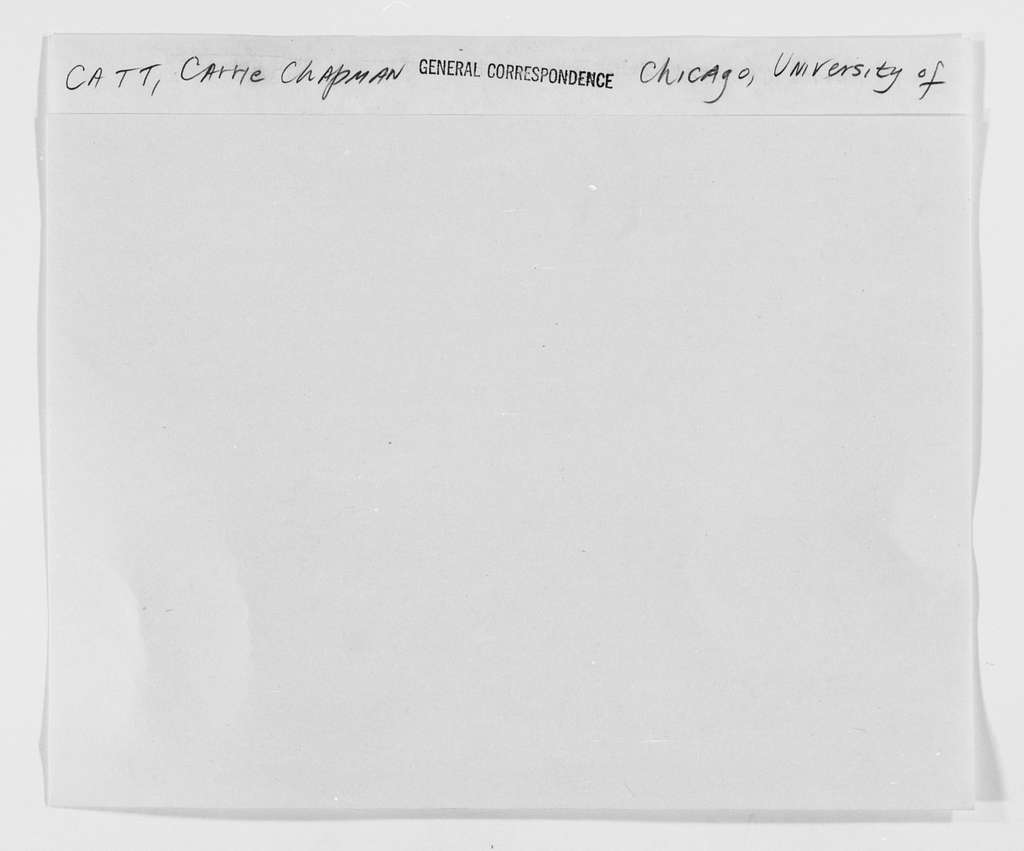 Carrie Chapman Catt Papers: General Correspondence, circa 1890-1947; Chicago, University of, Chicago, Ill