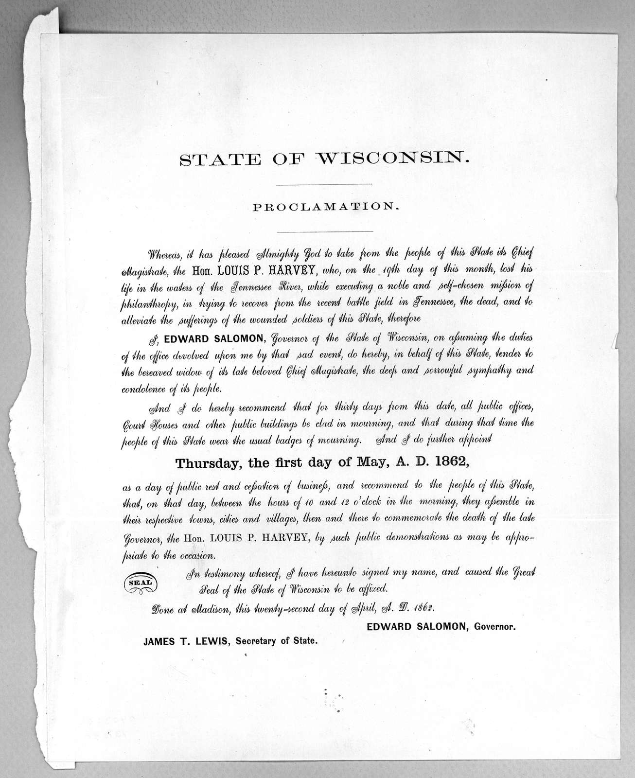 State of Wisconsin. Proclamation. Whereas, it has pleased Almighty God to take from the people of this state its chief magistrate the Hon. Louis P. Harvey, who, on the 19th day of this month, lost of life .... I do hereby recommend that for thir