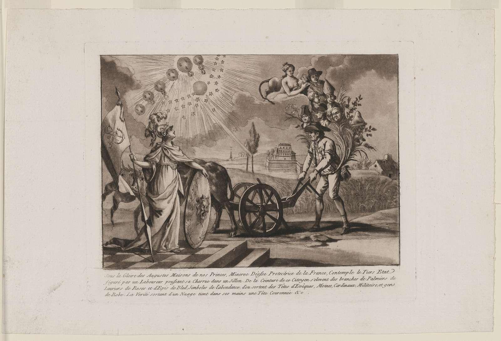Sous la gloire des augustes maisons de nos princes, Minerve deésse protectrice de la France, contemple le tiers etat figuré par un laboureur poussant sa charrue dans un sillon