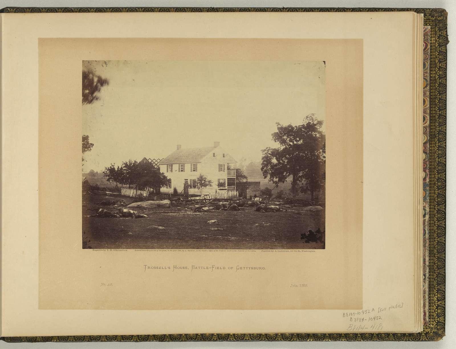 Trossell's House, battle-field of Gettysburg / negative by T.H. O'Sullivan. positive by A. Gardner.