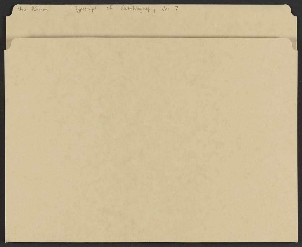 Martin Van Buren Papers: Series 7, Miscellany, 1814-1910; Typescript of autobiography; Volume 7