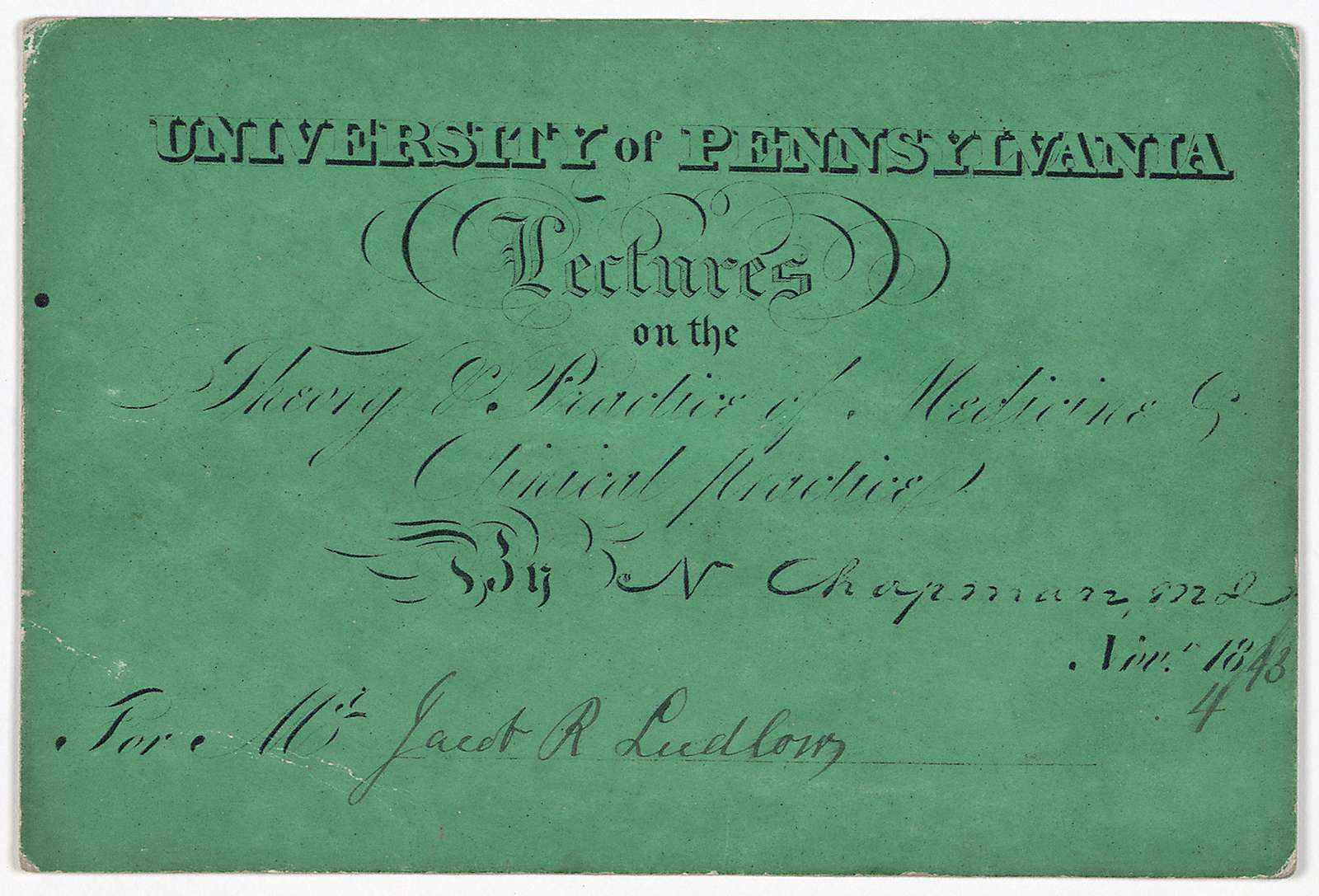 University of Pennsylvania. Lectures on the theory & practice of medicine by N. Chapman. M.D. Nov. 4, 1848. For Mr. Jacob R. Ludlow.