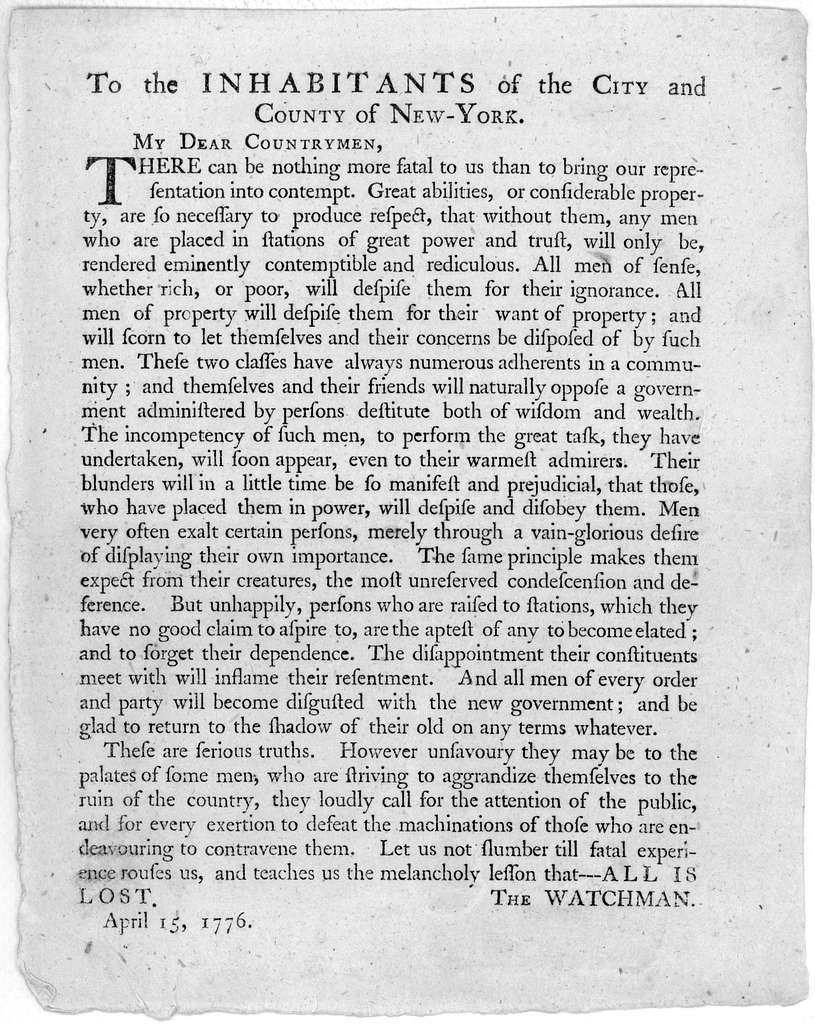 To the inhabitants of the City and County of New-York. My dear countrymen. There can be nothing more fatal to us than to bring our representation into contempt. [Recommending the election of the old members] [Signed] The Watchman. April 15, 1776