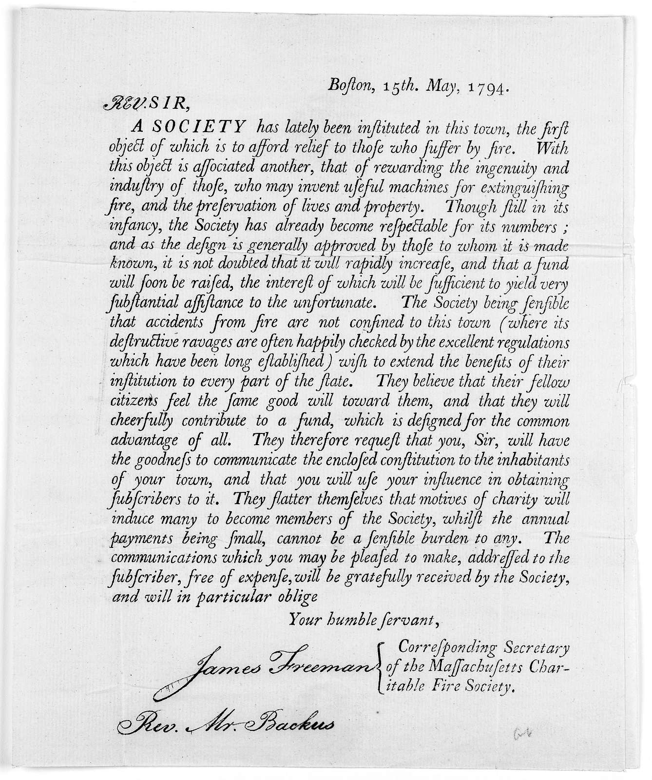 Boston, 15th, May, 1794. Sir. A society has lately been instituted in this town, the first object of which is to afford relief to those who suffer by fire ... Your humble servant. [Signed in mss.] James Freeman. Corresponding secretary of the Ma
