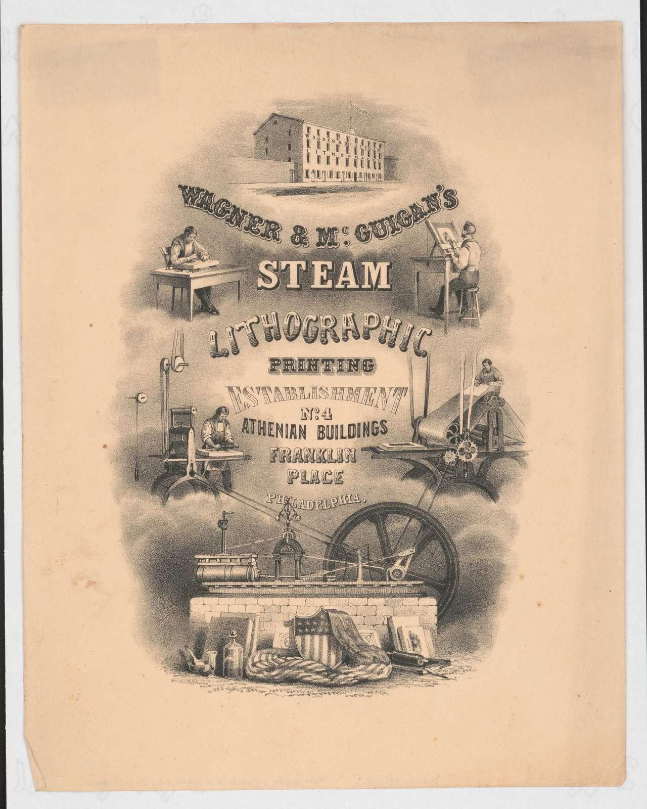 Wagner & McGuigan's Steam Lithographic Printing Establishment, No. 4 Athenian Buildings, Franklin Place, Philadelphia