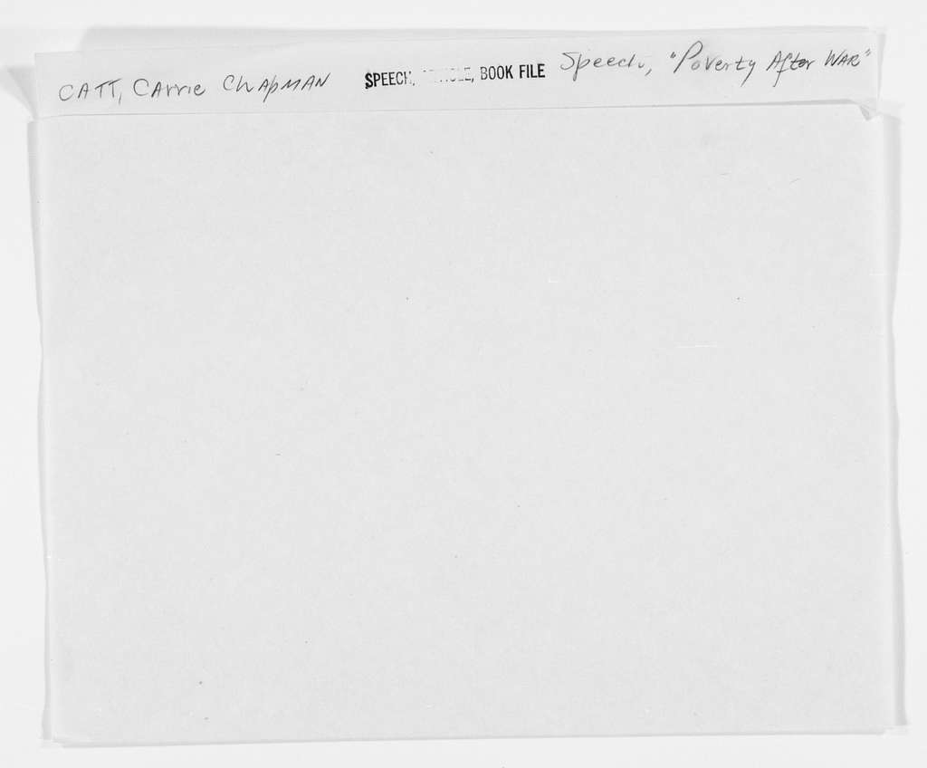 "Carrie Chapman Catt Papers: Speech and Article File, 1892-1946; Speeches; ""Poverty After War,"" undated"