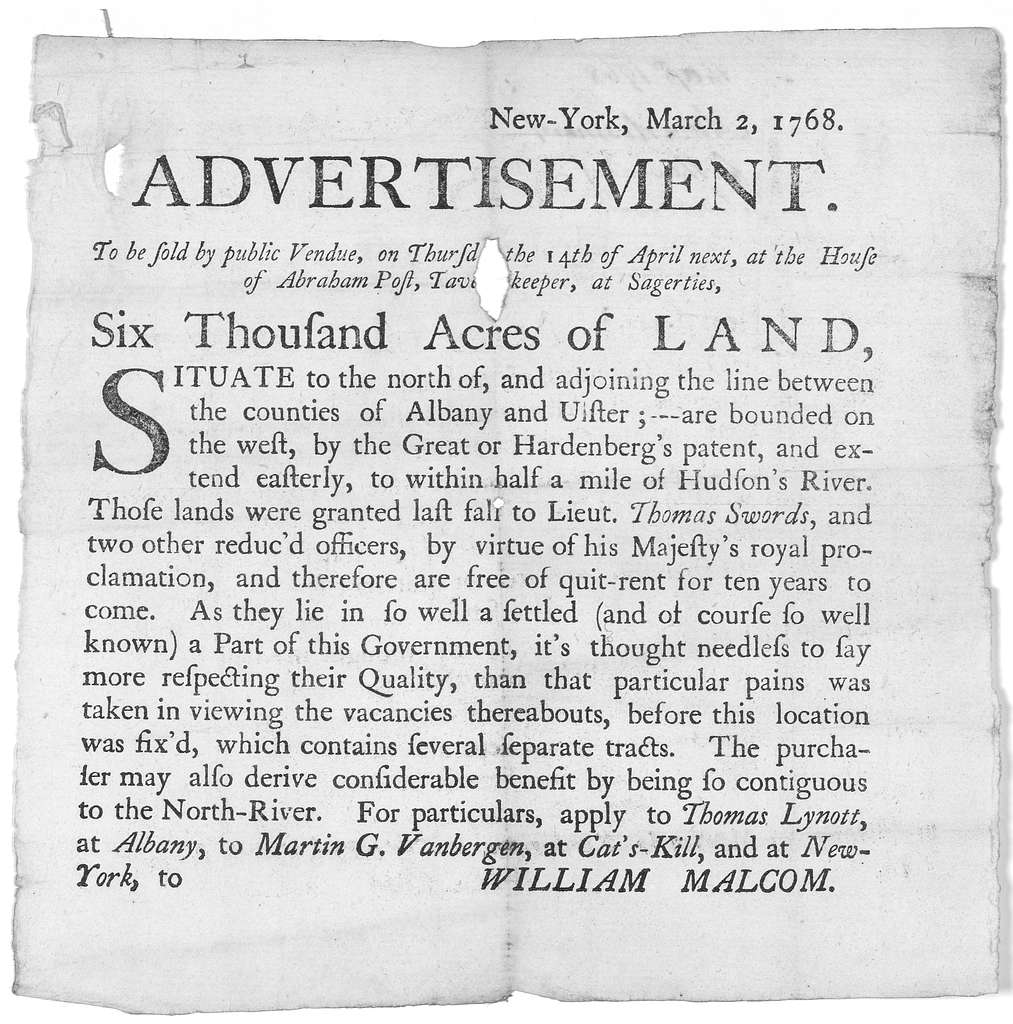 Advertisement. To be sold by public vendue, on Thursday the 14th of April next, at the House of Abraham Post, Tavern Keeper, at Sagerties. Six thousand acres of land. Situate to the north of, and adjoining the line between the counties of Albany