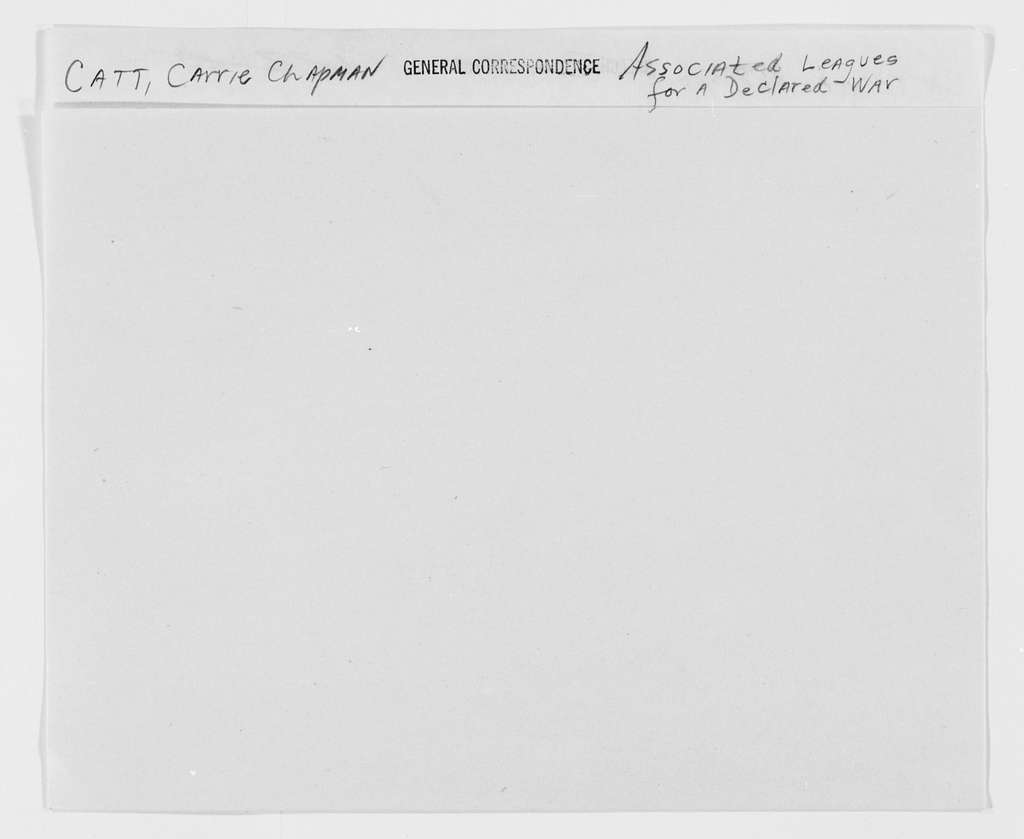 Carrie Chapman Catt Papers: General Correspondence, circa 1890-1947; Associated Leagues for a Declared War