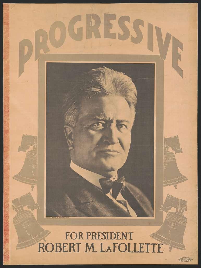 Progressive for president Robert M. La Follette.