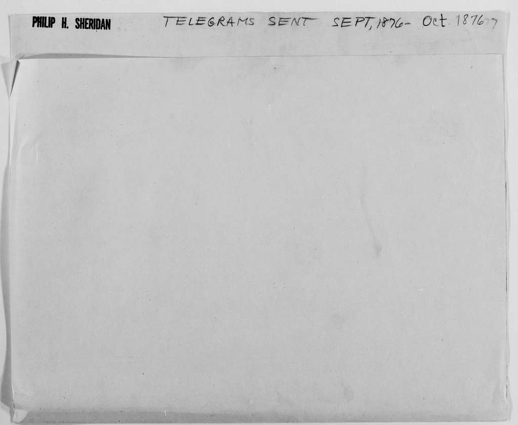 Philip Henry Sheridan Papers: Field Dispatches and Telegrams, 1862-1883; Sent; 1876, Sept. 18-1877, Feb. 5
