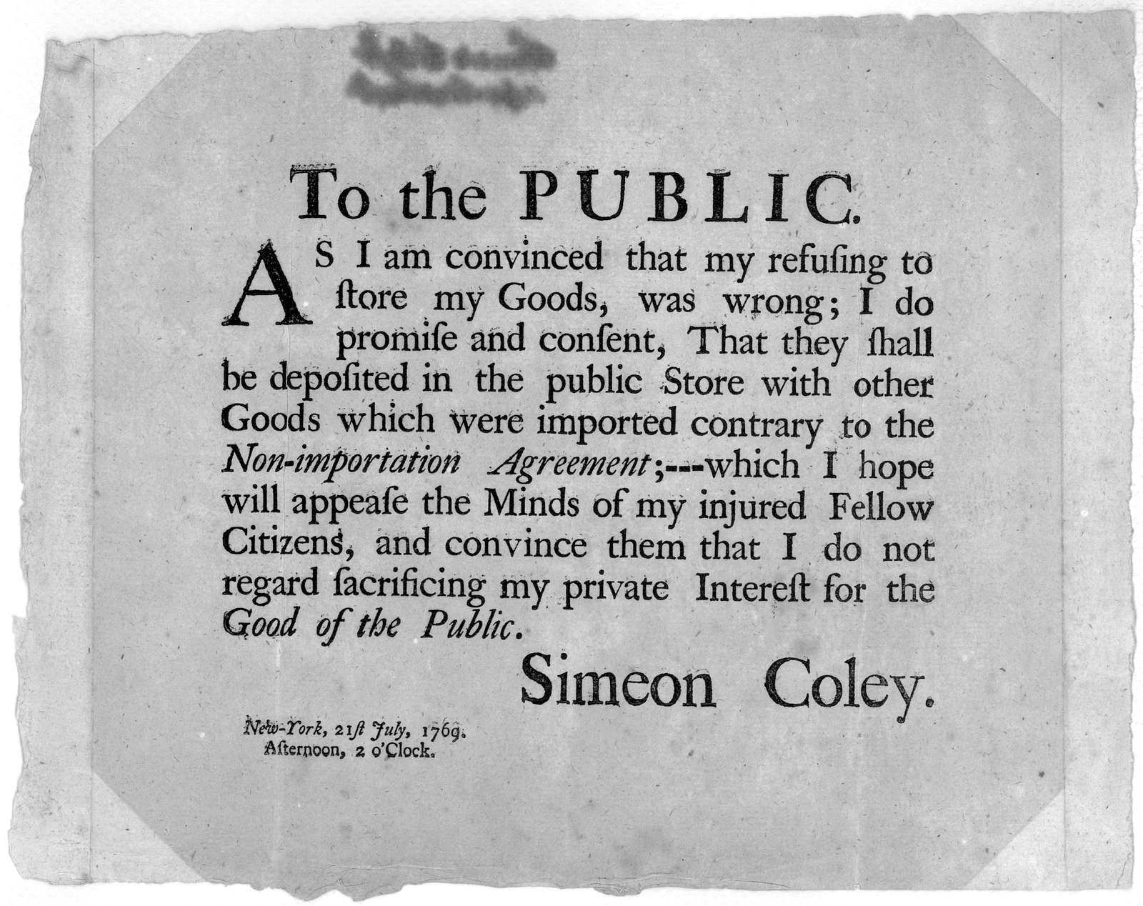 To the public. As I am convinced that my refusing to store my goods, was wrong: I do promise and consent, that they shall be deposited in the public store with other goods which were imported contrary to the non-importation agreement;--- which I