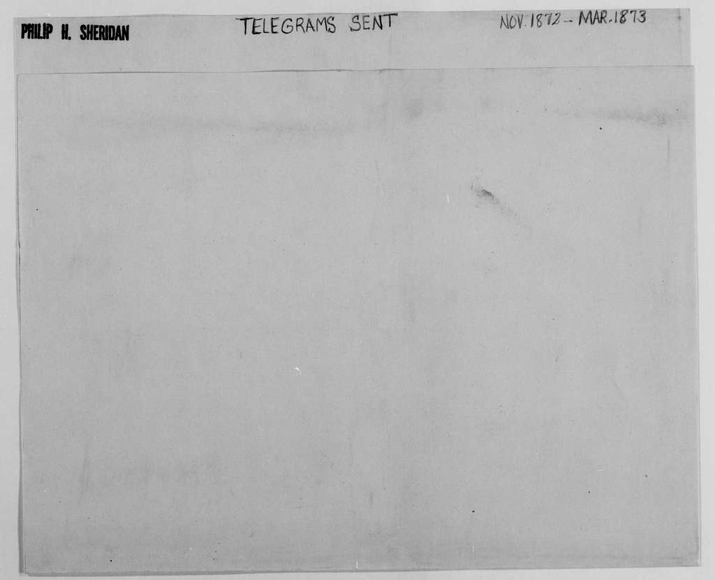 Philip Henry Sheridan Papers: Field Dispatches and Telegrams, 1862-1883; Sent; 1872, Nov.-1873, Mar