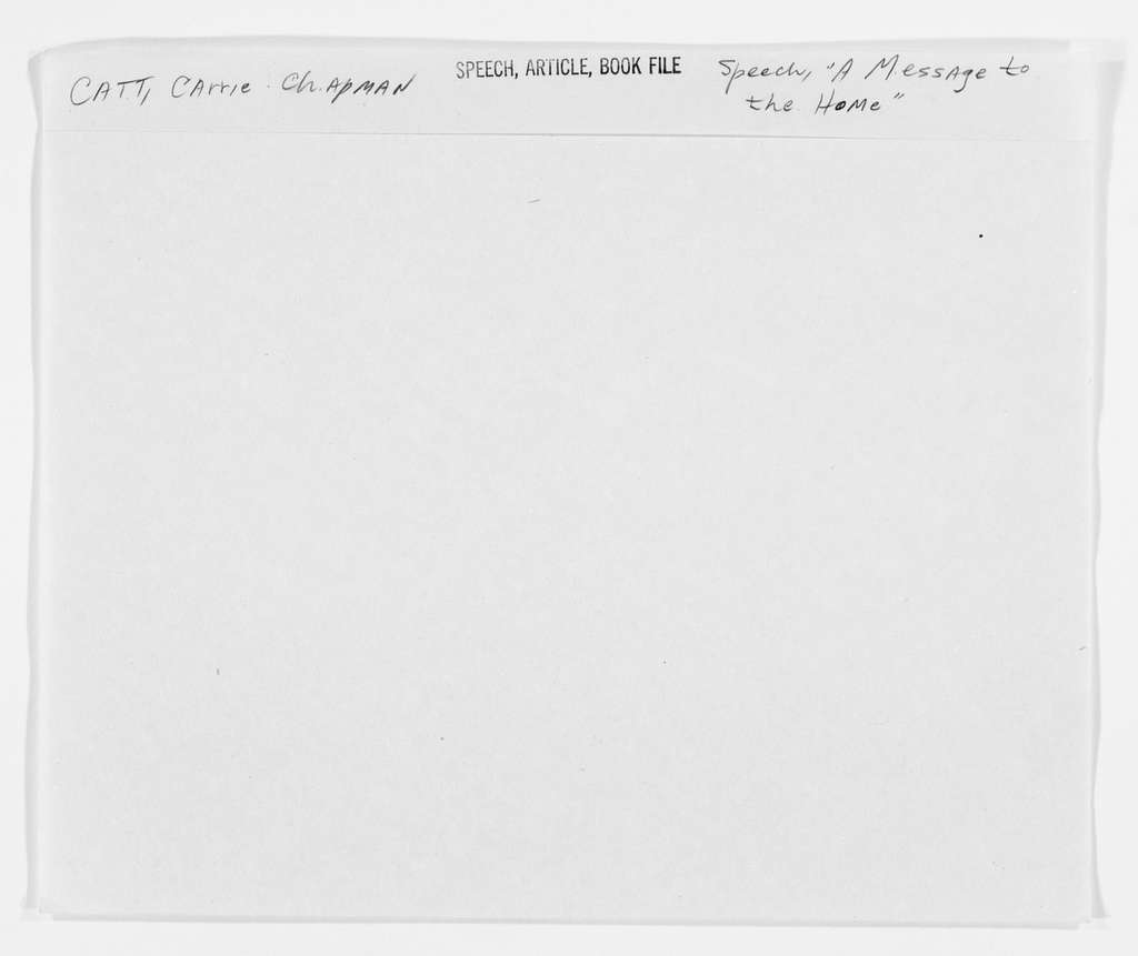 """Carrie Chapman Catt Papers: Speech and Article File, 1892-1946; Speeches; """"A Message to the Home,"""" undated"""