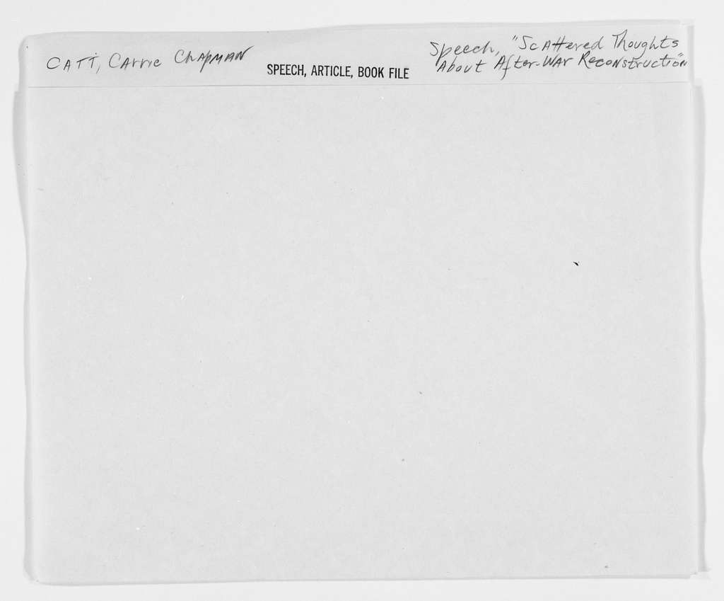 "Carrie Chapman Catt Papers: Speech and Article File, 1892-1946; Speeches; ""Scattered Thoughts about After-War Reconstruction,"" undated"