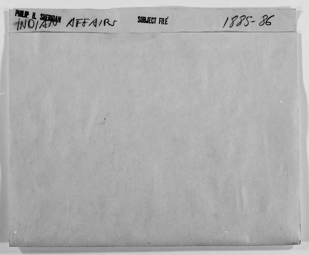 Philip Henry Sheridan Papers: Subject File, 1863-1891; Indian affairs; 1885-1886