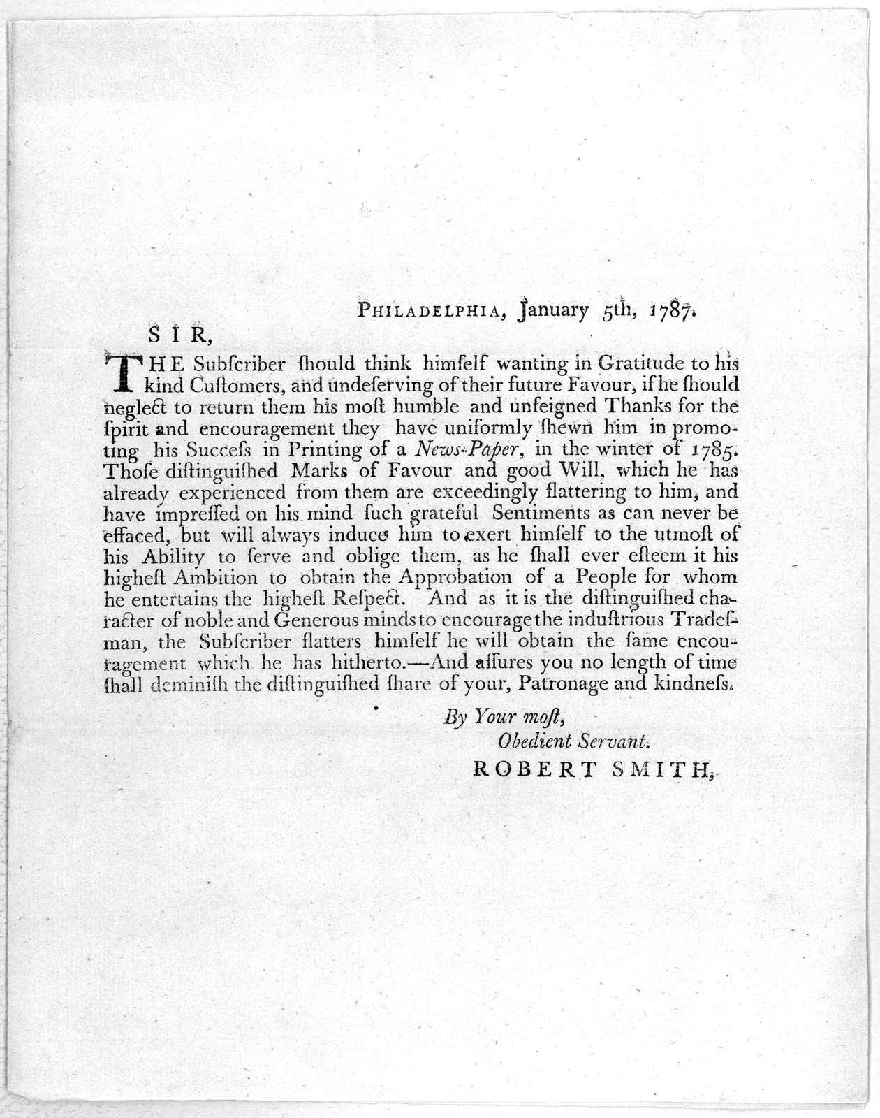 Philadelphia, January 5th, 1787. Sir. The subscriber should think himself wanting in gratitude to his kind customers, and undeserving of their future favour, if he should neglect to return them his most humble and unfeigned thanks for the spirit