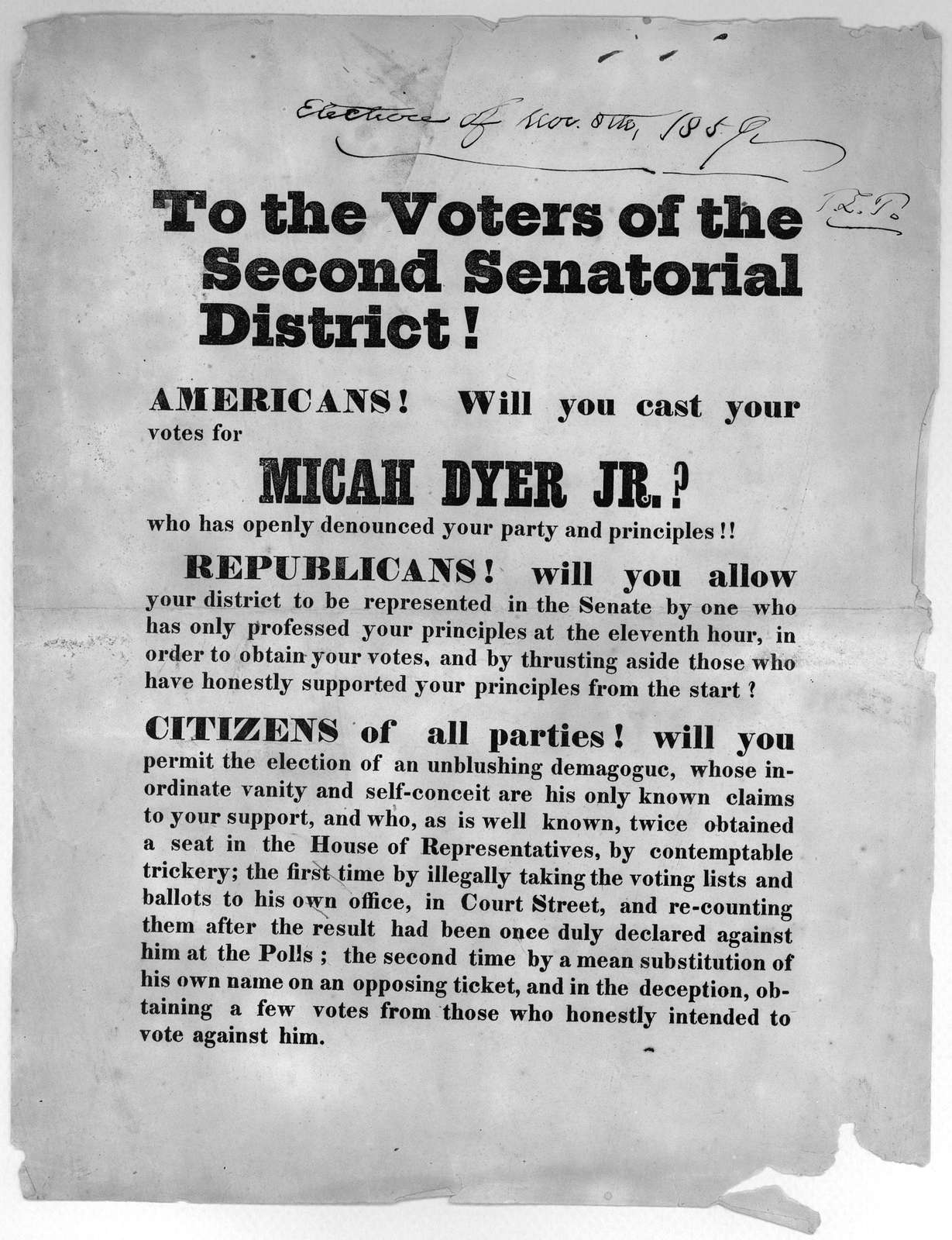 To the voters of the Second senatorial district! Americans! Will you cast your votes for Micah Dyer Jr? who has openly denounced your party and principles!! [1859].
