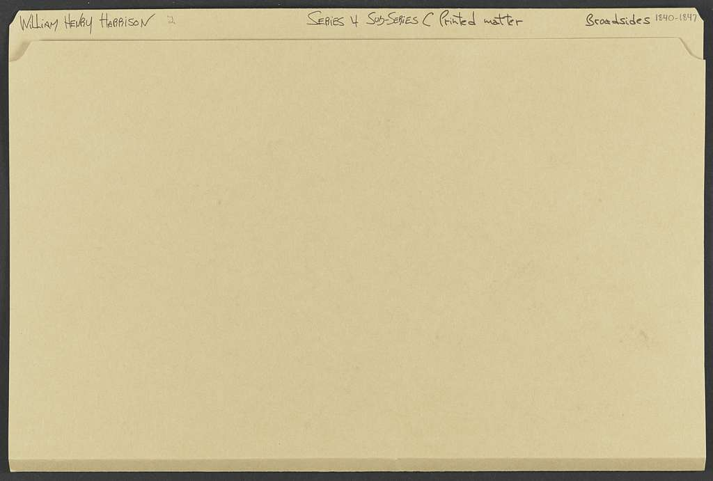 William Henry Harrison Papers: Series 4, Printed Matter, 1815-1922; Subseries C, Newspaper Clippings and Other Printed Matter, 1818-1922; Printed matter; Broadsides, 1840-1847